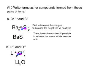 #10 Write formulas for compounds formed from these pairs of ions: a. Ba  2+  and S -2