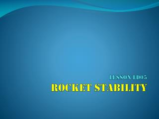 LESSON ld05 Rocket Stability