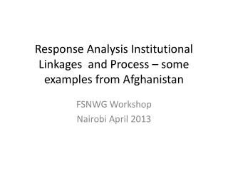 Response Analysis Institutional Linkages  and Process – some examples from Afghanistan