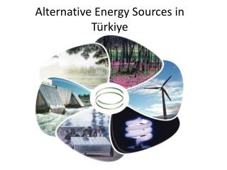 Alternative Energy Sources i n Türkiye