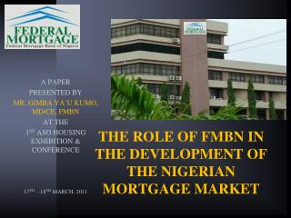 THE ROLE OF FMBN IN THE DEVELOPMENT OF THE NIGERIAN MORTGAGE MARKET