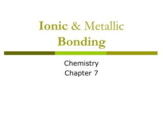 Ionic  & Metallic Bonding