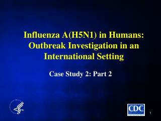 Influenza A(H5N1) in Humans:  Outbreak Investigation in an International Setting