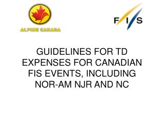 GUIDELINES FOR TD EXPENSES FOR CANADIAN FIS EVENTS, INCLUDING  NOR-AM NJR AND NC
