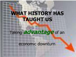 WHAT HISTORY HAS TAUGHT US
