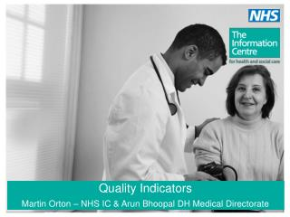 Quality Indicators Martin Orton – NHS IC & Arun Bhoopal DH Medical Directorate