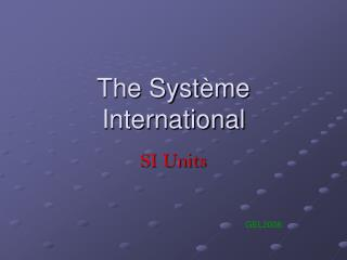 The Syst ème International