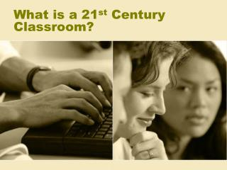 What is a 21 st  Century Classroom?