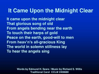 It Came Upon the Midnight Clear It came upon the midnight clear That glorious song of old