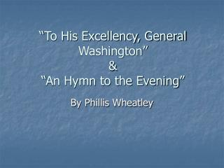 """To His Excellency, General Washington"" & ""An Hymn to the Evening"""