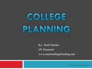 By:  Scott Kessler LPL Financial smartcollegefunding