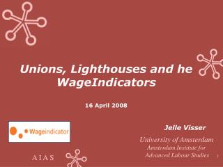 Unions, Lighthouses and he WageIndicators 16 April 2008