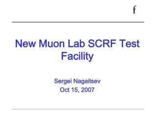 New Muon Lab SCRF Test Facility Sergei Nagaitsev Oct 15, 2007