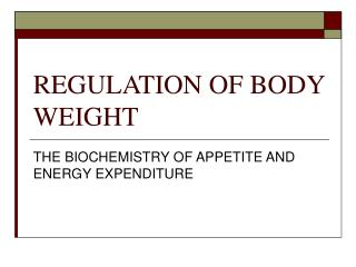 REGULATION OF BODY WEIGHT
