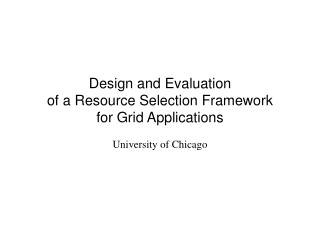 Design and Evaluation of a Resource Selection Framework for Grid Applications