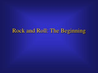Rock and Roll: The Beginning