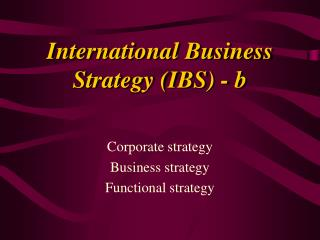 International Business Strategy (IBS)  - b