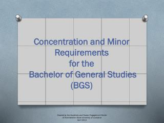 Concentration  and Minor Requirements  for the Bachelor of General Studies ( BGS)