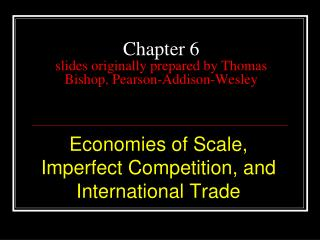Chapter 6 slides originally prepared by Thomas Bishop, Pearson-Addison-Wesley