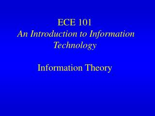 ECE 101 An Introduction to Information Technology Information Theory