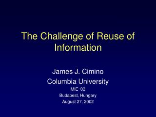 The Challenge of Reuse of Information