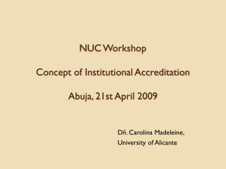 NUC Workshop Concept of Institutional Accreditation  Abuja, 21st April 2009