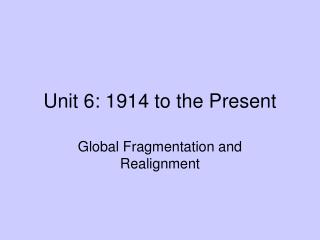 Unit 6: 1914 to the Present