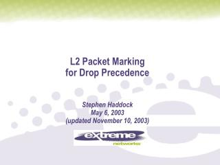 L2 Packet Marking for Drop Precedence Stephen Haddock May 6, 2003 (updated November 10, 2003)
