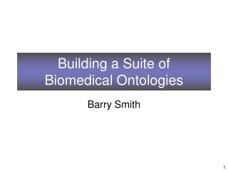 Building a Suite of  Biomedical Ontologies