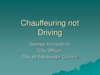 Chauffeuring not Driving