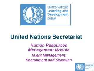 United Nations Secretariat Human Resources       Management Module Talent Management: