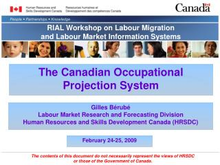 Gilles Bérubé Labour Market Research and Forecasting Division Human Resources and Skills Development Canada (HRSDC)