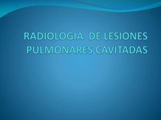 RADIOLOGIA  DE LESIONES PULMONARES CAVITADAS