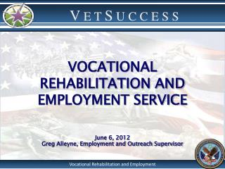 VOCATIONAL REHABILITATION AND EMPLOYMENT SERVICE