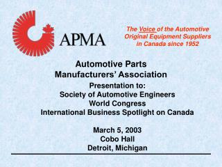 Presentation to: Society of Automotive Engineers World Congress International Business Spotlight on Canada March 5, 2003