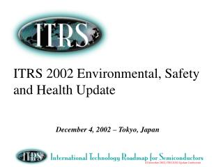ITRS 2002 Environmental, Safety and Health Update