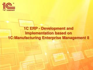 1C ERP  -  Development and Implementation based on  1C:Manufacturing Enterprise Management 8
