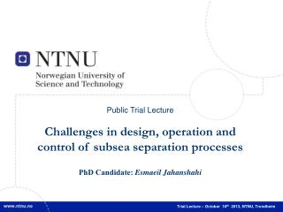 Public Trial Lecture Challenges in design, operation and control of subsea separation processes