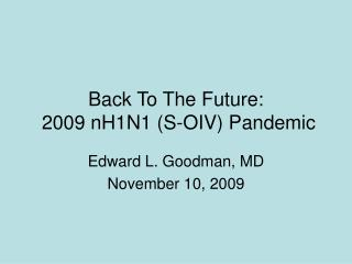 Back To The Future:   2009 nH1N1 (S-OIV) Pandemic
