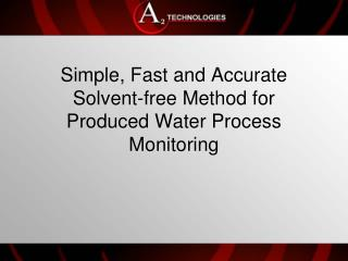 Simple, Fast and Accurate Solvent-free Method  for Produced Water Process Monitoring