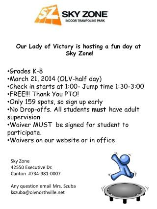 Our Lady of Victory is hosting a fun day at  Sky Zone! Grades K-8 March 21, 2014 (OLV-half day)