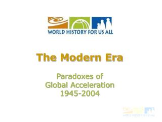 The Modern Era Paradoxes of  Global Acceleration 1945-2004