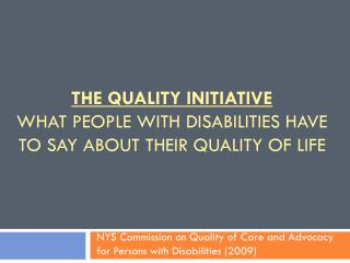 The Quality Initiative What People with Disabilities Have to Say about their quality of life