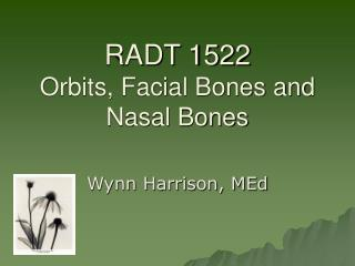 RADT 1522 Orbits, Facial Bones and Nasal Bones