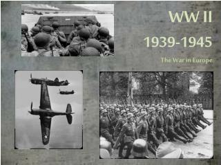 WW II      1939-1945 The War in Europe