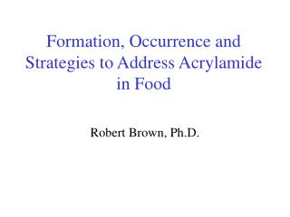 Formation, Occurrence and Strategies to Address Acrylamide in Food