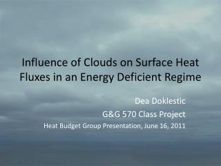 Influence of Clouds on Surface Heat Fluxes in an Energy Deficient Regime