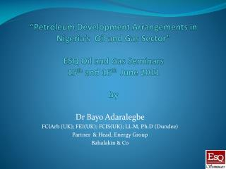 Dr Bayo Adaralegbe  FCIArb (UK); FEI(UK); FCIS(UK); LL.M, Ph.D (Dundee)