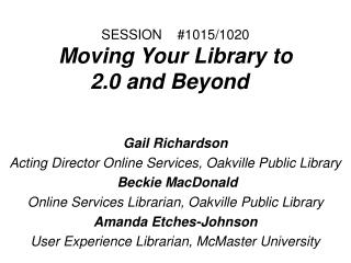 SESSION    #1015/1020 Moving Your Library to  2.0 and Beyond