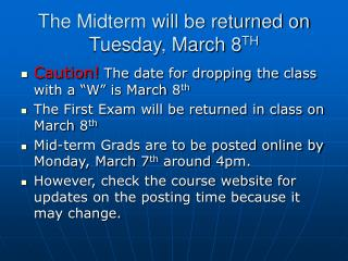 The Midterm will be returned on Tuesday, March 8 TH